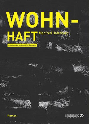 Wohn-Haft = Roman von Manfred Haferburg = ISBN 978-3-939832-59-1