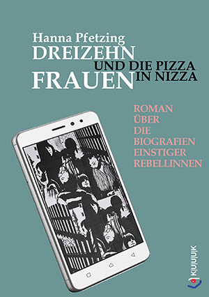 Dreizehn Frauen und die Pizza in Nizza  = Roman von Hanna Pfetzing = ISBN 978-3-939832-97-3