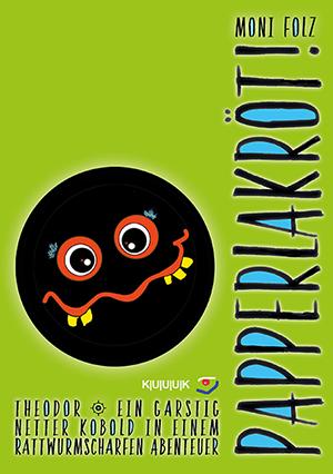 Papperlakröt! = Abenteuergeschichte von Moni Folz = ISBN 978-3-939832-95-9