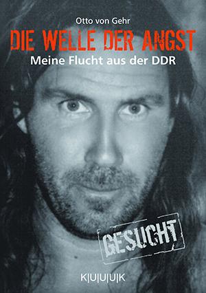 Die Welle der Angst = Buch über Flucht aus der DDR von Otto von Gehr = ISBN 978-3-939832-07-2