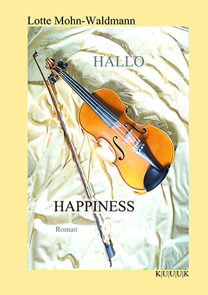 Hallo Happiness = Roman von Lotte Mohn-Waldmann = ISBN 978-3-939832-06-5