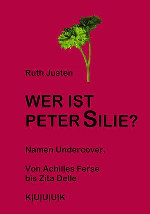 Wer ist Peter Silie? = Buch zu Namen von Ruth Justen = ISBN 978-3-939832-03-4