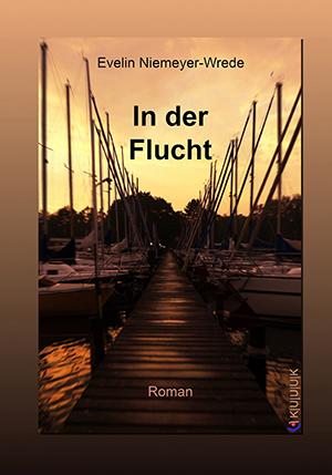 In der Flucht = Roman von Evelin Niemeyer-Wrede = ISBN 978-3-939832-55-3