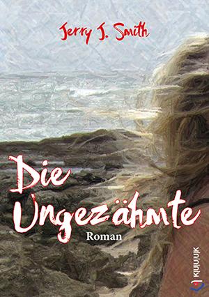 Die Ungezähmte = Roman von Jerry J. Smith = ISBN 978-3-939832-93-5