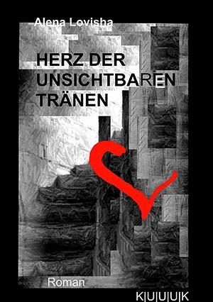 Herz der unsichtbaren Tränen = Roman von Alena Lovisha = ISBN 978-3-939832-08-9