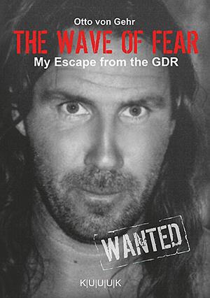 The Wave Of Fear = Englische Übersetzung von Die Welle der Angst = DDR-Flucht-Bericht von Otto von Gehr = ISBN 978-3-939832-48-5