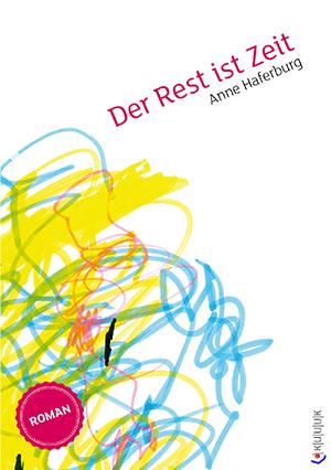 Der Rest ist Zeit = Roman von Anne Haferburg = ISBN 978-3-939832-49-2