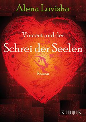 Vincent und der Schrei der Seelen = Roman von Alena Lovisha = ISBN 978-3-939832-26-3