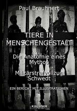 Tiere in Menschengestalt = Militärstrafvollzug Schwedt = Bericht von Paul Brauhnert = ISBN 978-3-939832-28-7