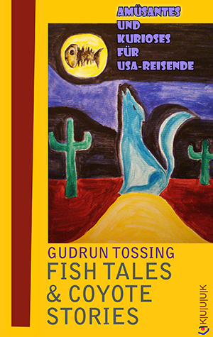 Fish Tales & Coyote Stories = USA-Storys von Gudrun Tossing = ISBN 978-3-939832-47-8