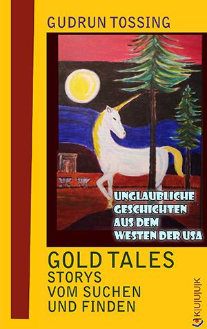Gold Tales – Storys vom Suchen und Finden = USA-Storys von Gudrun Tossing = 978-3-939832-56-0