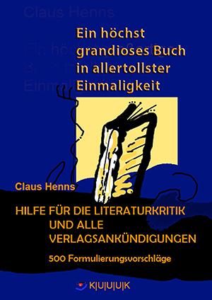 Hilfe für die Literaturkritik und alle Verlagsankündigungen = Buch von Claus Henns = ISBN 978-3-939832-39-3