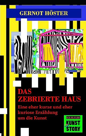 Das zebrierte Haus = Erzählung von Gernot Höster = ISBN 978-3-939832-50-8