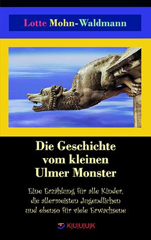 Die Geschichte vom kleinen Ulmer Monster = Erzählung von Lotte Mohn-Waldmann = ISBN 978-3-939832-41-6