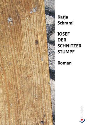 Josef der Schnitzer Stumpf = Roman von Katja Schraml = ISBN 978-3-939832-78-2