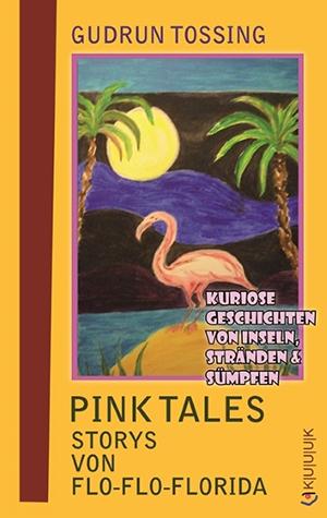Pink Tales – Storys von Flo-Flo-Florida = USA-Storys von Gudrun Tossing = 978-3-939832-73-7
