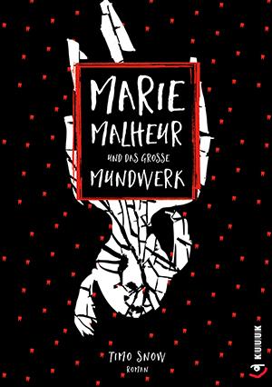 Marie Malheur und das große Mundwerk = Roman von Timo Snow = 978-3-939832-83-6